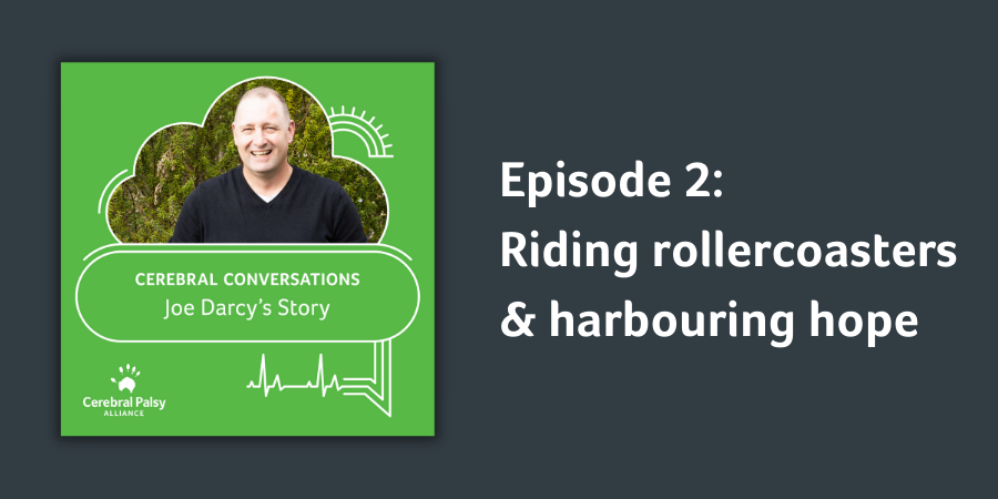 Episode 2  | Riding rollercoasters and harbouring hope | Joe Darcy's story