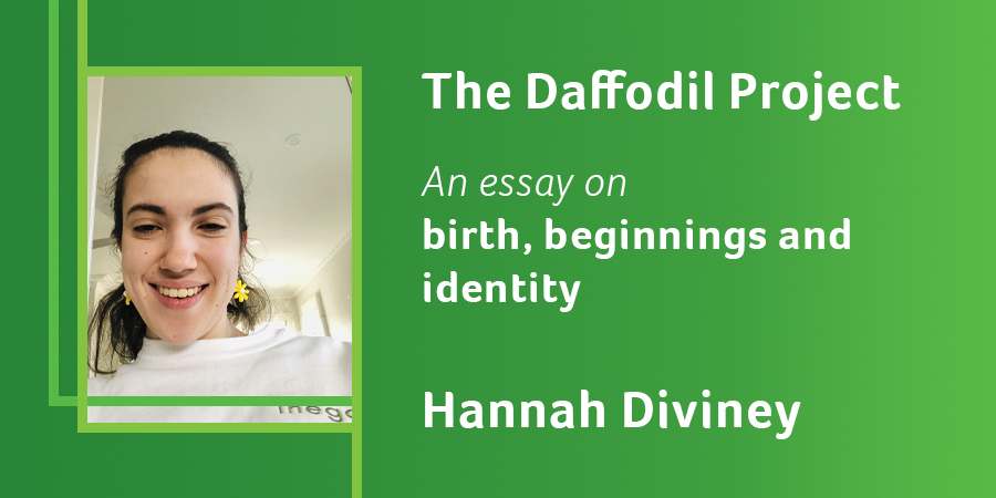 The Daffodil Project: an essay on birth, beginnings and identity